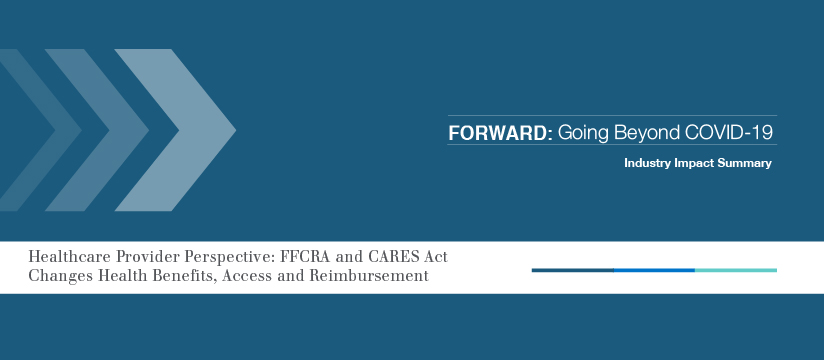 Healthcare Provider Perspective: FFCRA and CARES Act Changes Health Benefits, Access and Reimbursement